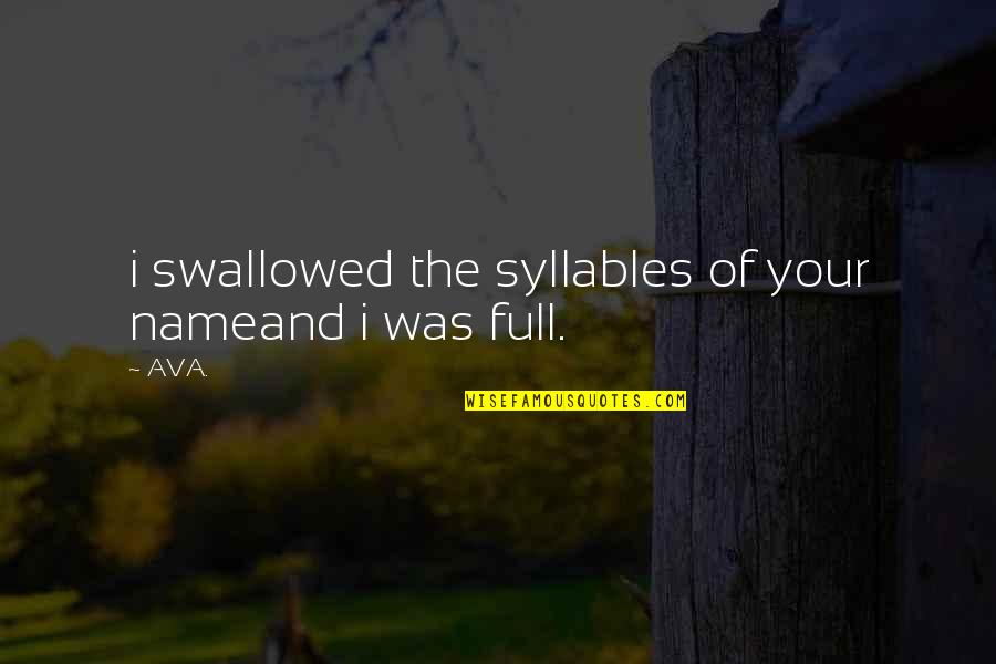 Prose And Poetry Quotes By AVA.: i swallowed the syllables of your nameand i