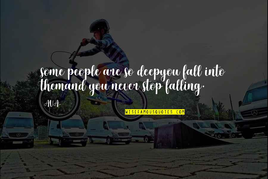 Prose And Poetry Quotes By AVA.: some people are so deepyou fall into themand