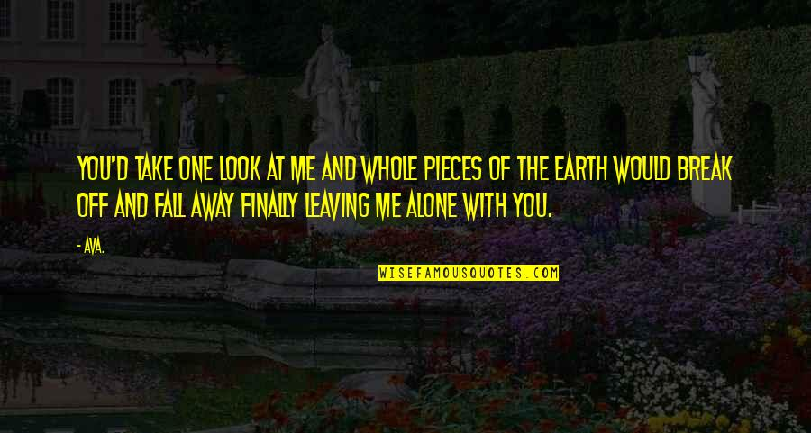 Prose And Poetry Quotes By AVA.: you'd take one look at me and whole