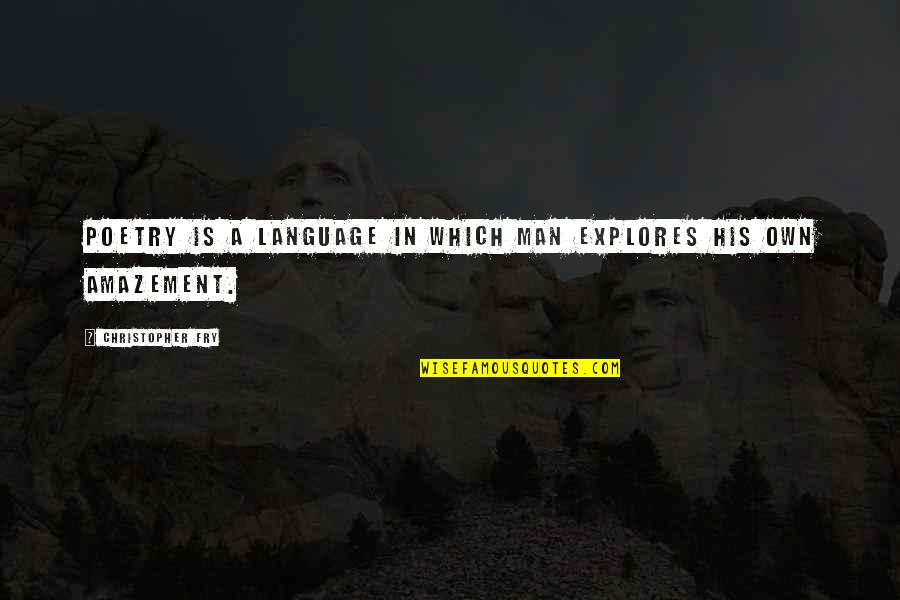 Prose And Poetry Quotes By Christopher Fry: Poetry is a language in which man explores