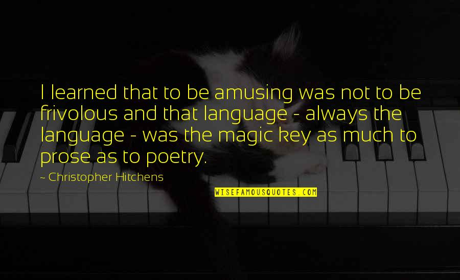 Prose And Poetry Quotes By Christopher Hitchens: I learned that to be amusing was not