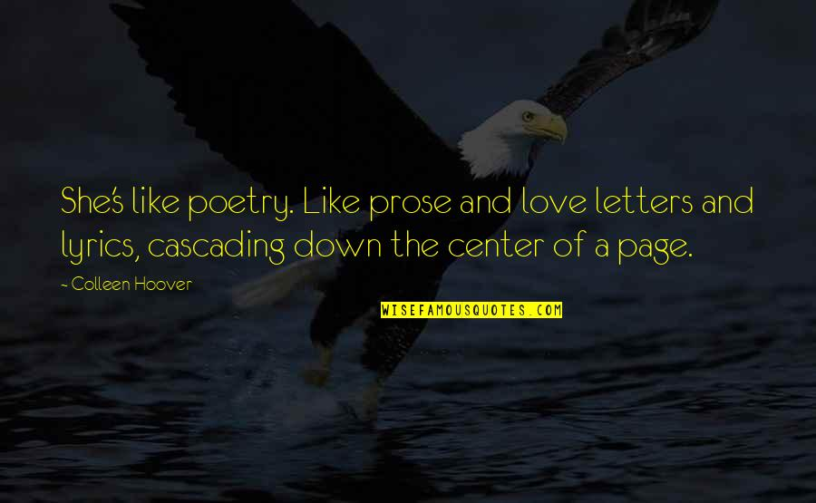 Prose And Poetry Quotes By Colleen Hoover: She's like poetry. Like prose and love letters