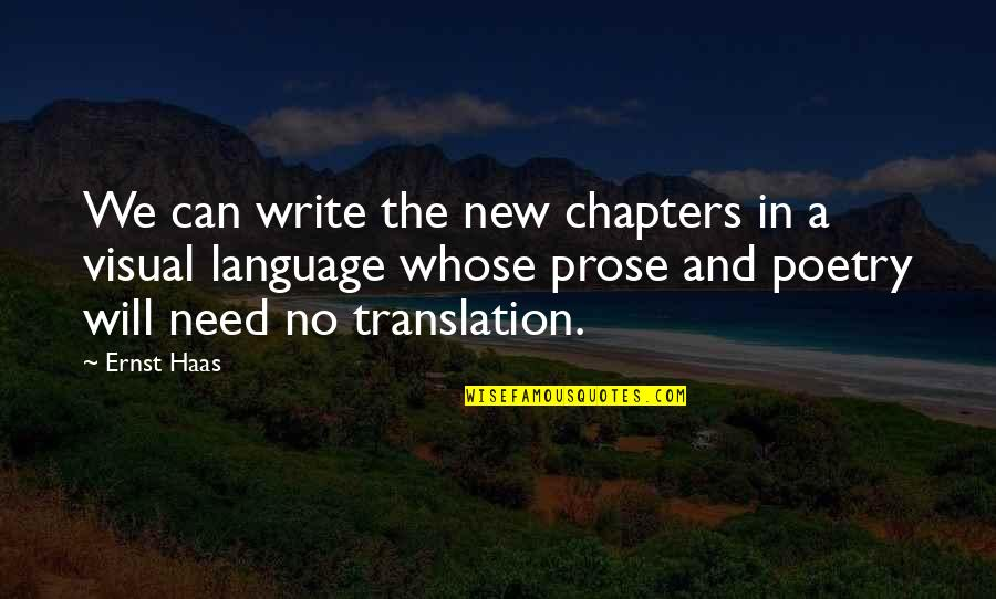 Prose And Poetry Quotes By Ernst Haas: We can write the new chapters in a
