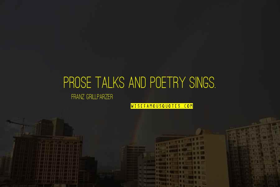 Prose And Poetry Quotes By Franz Grillparzer: Prose talks and poetry sings.