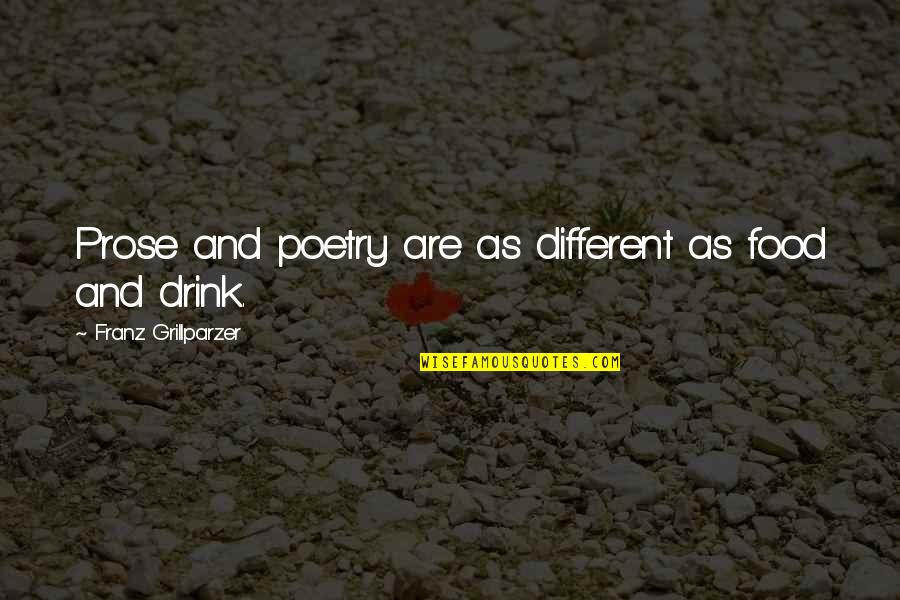 Prose And Poetry Quotes By Franz Grillparzer: Prose and poetry are as different as food