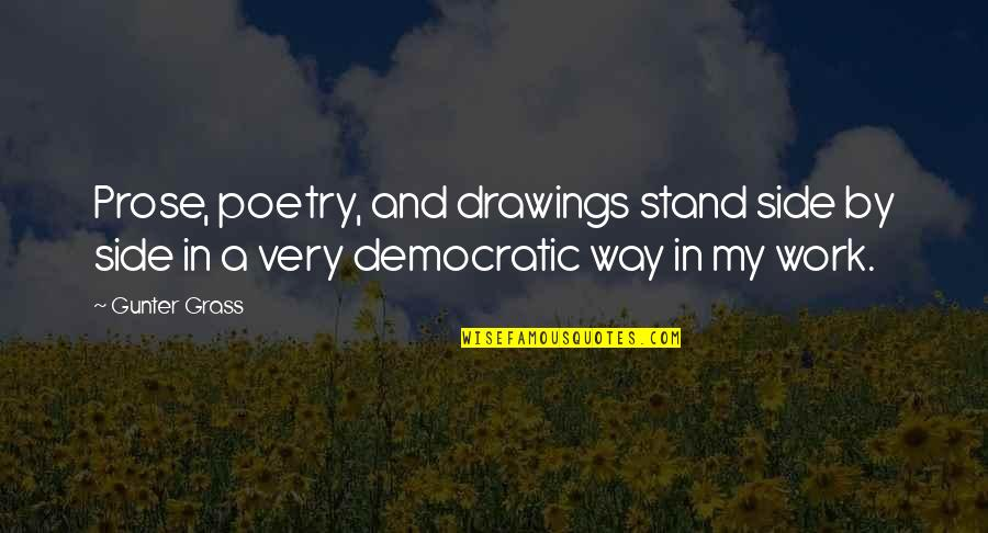 Prose And Poetry Quotes By Gunter Grass: Prose, poetry, and drawings stand side by side