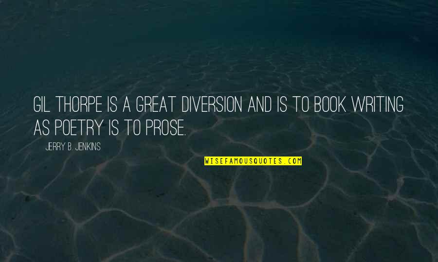 Prose And Poetry Quotes By Jerry B. Jenkins: Gil Thorpe is a great diversion and is