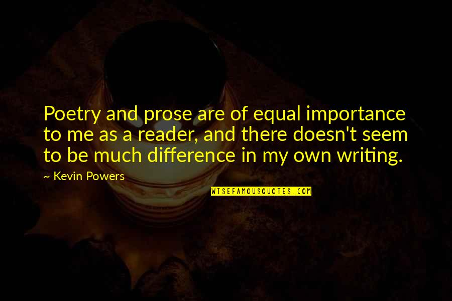 Prose And Poetry Quotes By Kevin Powers: Poetry and prose are of equal importance to