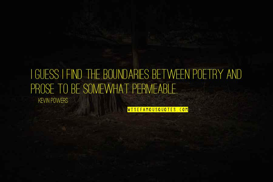 Prose And Poetry Quotes By Kevin Powers: I guess I find the boundaries between poetry