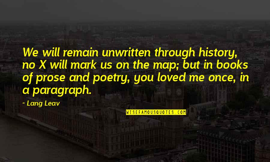 Prose And Poetry Quotes By Lang Leav: We will remain unwritten through history, no X