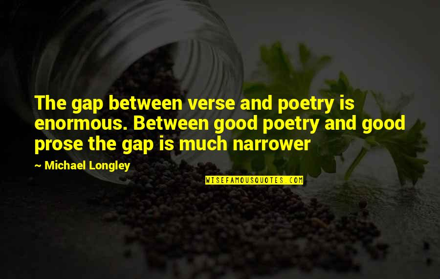 Prose And Poetry Quotes By Michael Longley: The gap between verse and poetry is enormous.