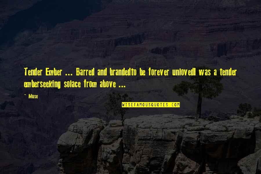 Prose And Poetry Quotes By Muse: Tender Ember ... Barred and brandedto be forever