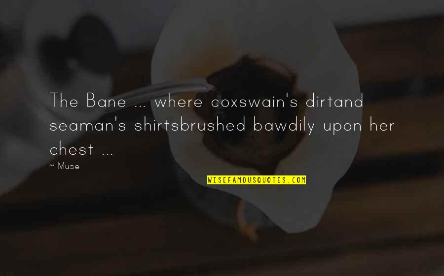 Prose And Poetry Quotes By Muse: The Bane ... where coxswain's dirtand seaman's shirtsbrushed