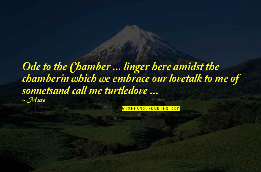 Prose And Poetry Quotes By Muse: Ode to the Chamber ... linger here amidst