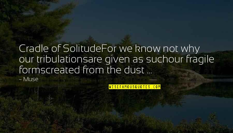 Prose And Poetry Quotes By Muse: Cradle of SolitudeFor we know not why our