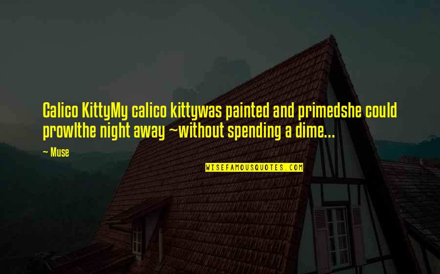 Prose And Poetry Quotes By Muse: Calico KittyMy calico kittywas painted and primedshe could