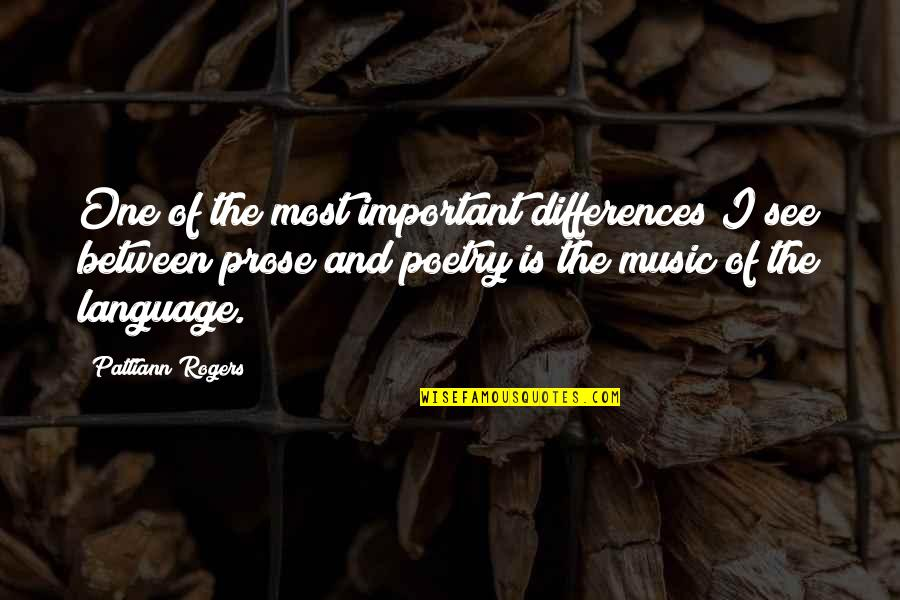 Prose And Poetry Quotes By Pattiann Rogers: One of the most important differences I see