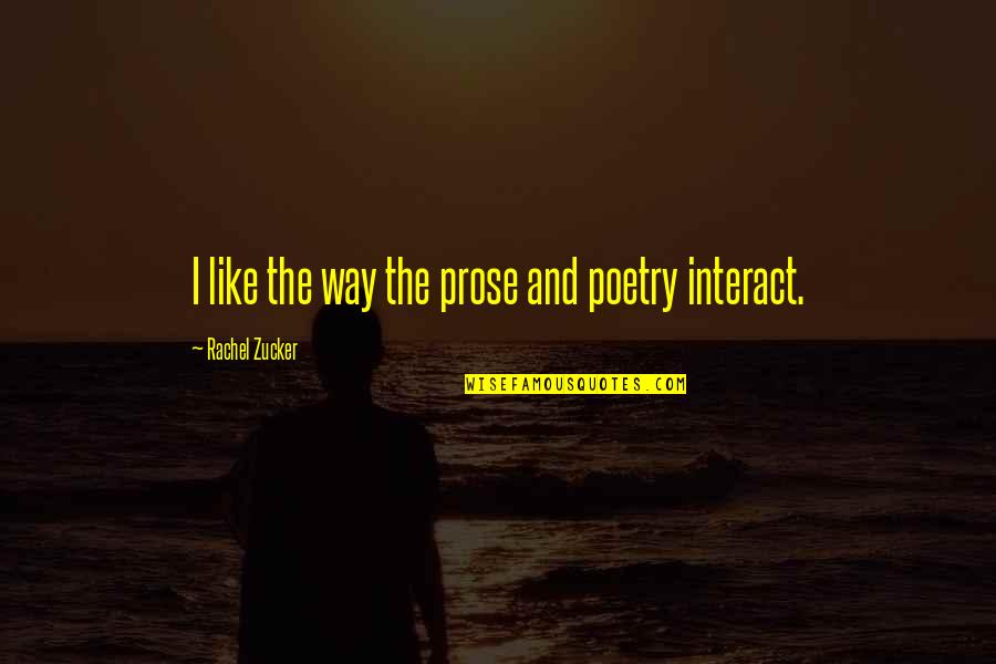 Prose And Poetry Quotes By Rachel Zucker: I like the way the prose and poetry