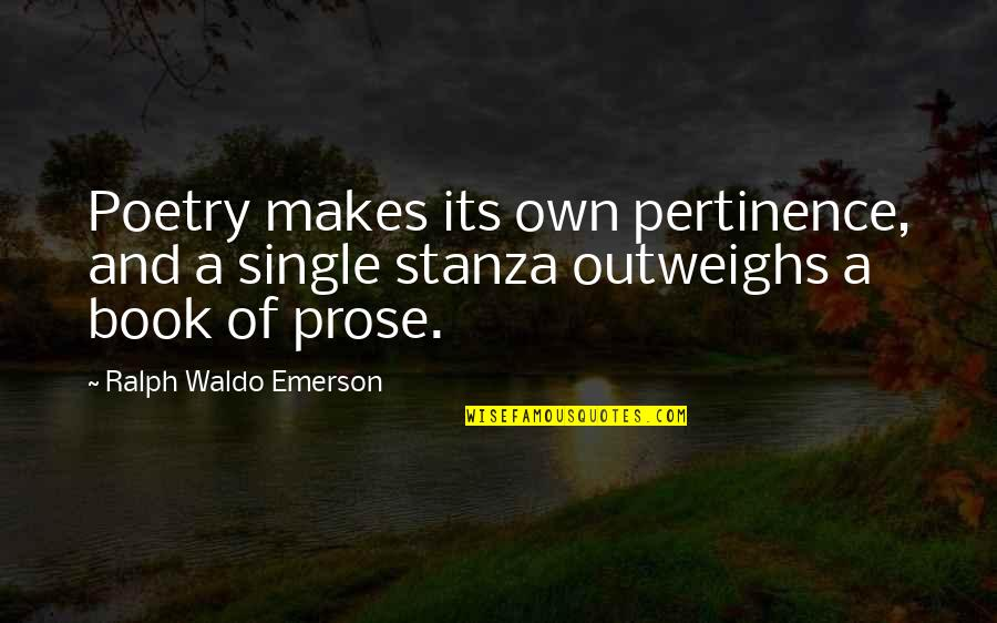 Prose And Poetry Quotes By Ralph Waldo Emerson: Poetry makes its own pertinence, and a single