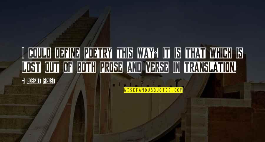 Prose And Poetry Quotes By Robert Frost: I could define poetry this way: it is