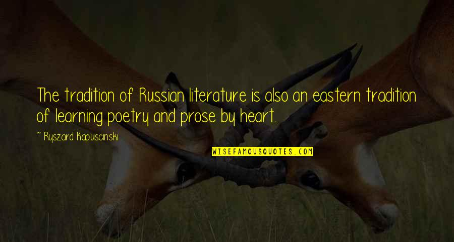Prose And Poetry Quotes By Ryszard Kapuscinski: The tradition of Russian literature is also an