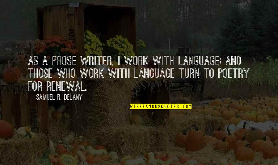 Prose And Poetry Quotes By Samuel R. Delany: As a prose writer, I work with language;