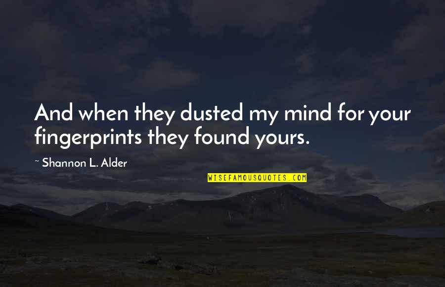 Prose And Poetry Quotes By Shannon L. Alder: And when they dusted my mind for your