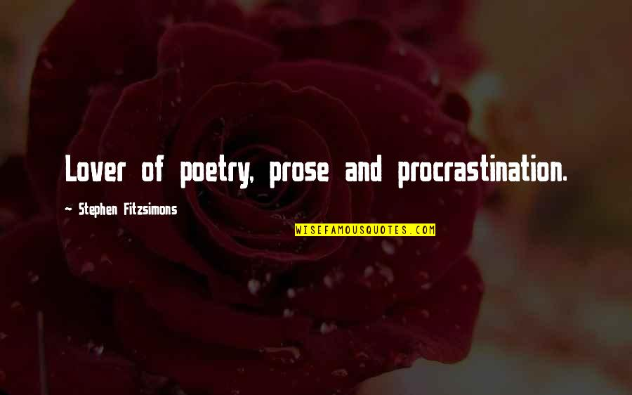 Prose And Poetry Quotes By Stephen Fitzsimons: Lover of poetry, prose and procrastination.