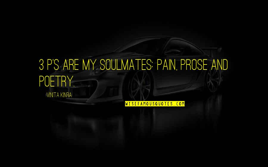 Prose And Poetry Quotes By Vinita Kinra: 3 P's are my soulmates: Pain, Prose and