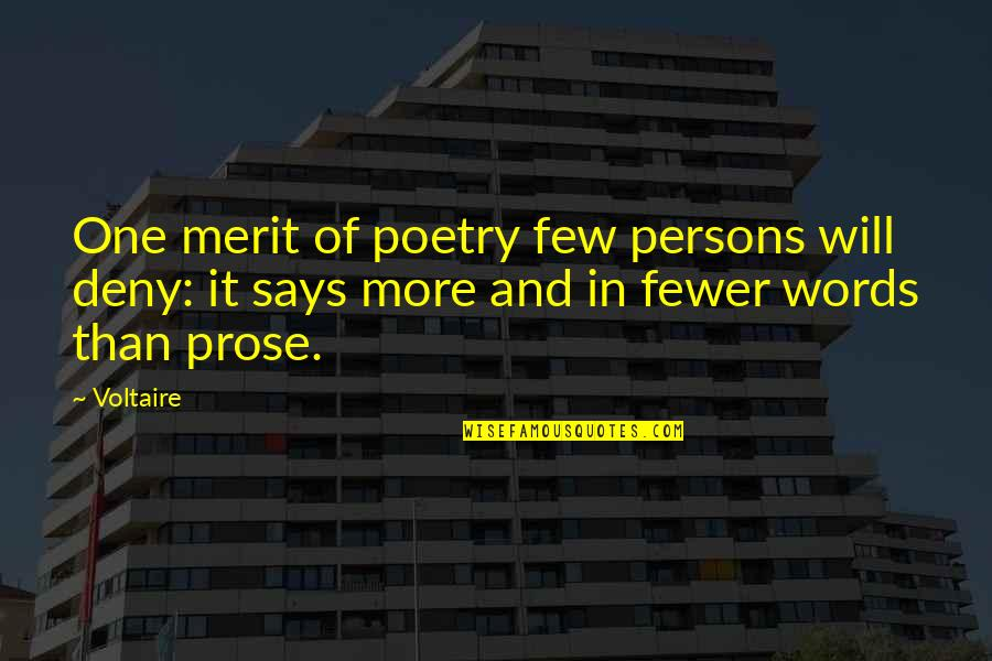 Prose And Poetry Quotes By Voltaire: One merit of poetry few persons will deny: