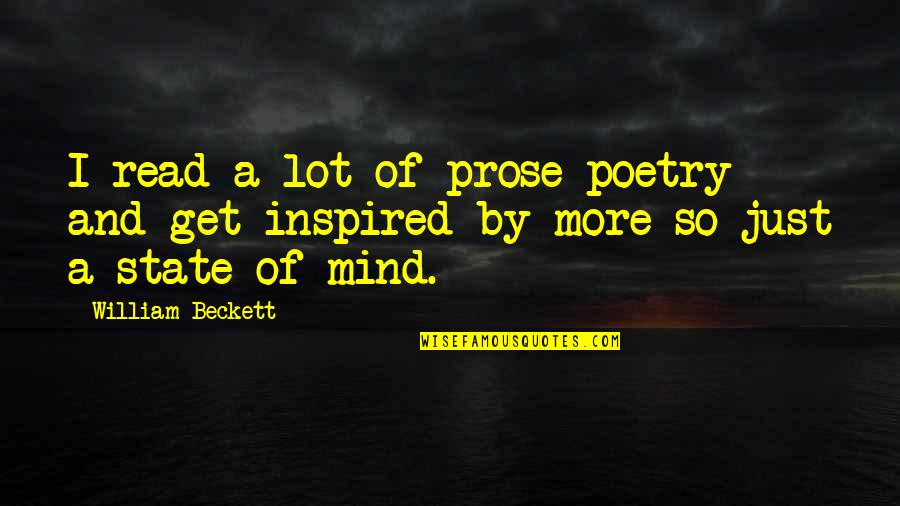 Prose And Poetry Quotes By William Beckett: I read a lot of prose poetry and