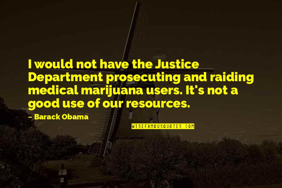 Prosecuting Quotes By Barack Obama: I would not have the Justice Department prosecuting