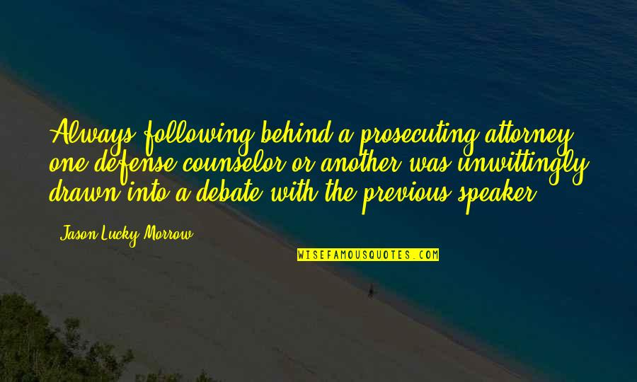 Prosecuting Quotes By Jason Lucky Morrow: Always following behind a prosecuting attorney, one defense