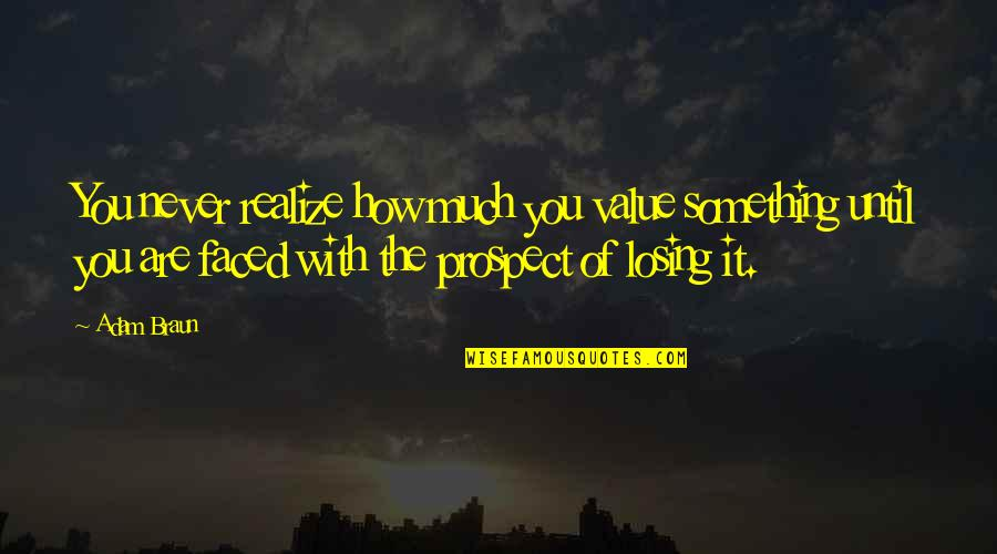 Prospect Quotes By Adam Braun: You never realize how much you value something
