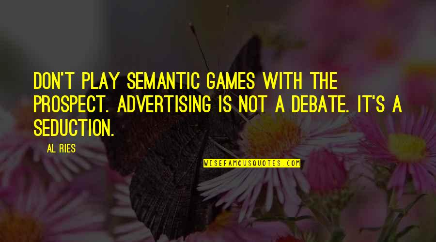 Prospect Quotes By Al Ries: Don't play semantic games with the prospect. Advertising