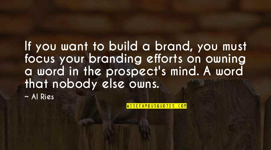 Prospect Quotes By Al Ries: If you want to build a brand, you