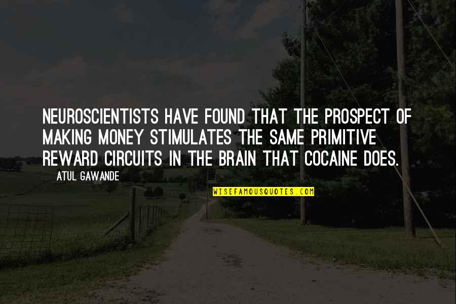 Prospect Quotes By Atul Gawande: Neuroscientists have found that the prospect of making