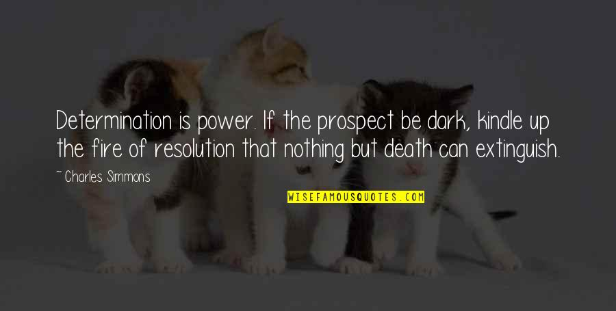 Prospect Quotes By Charles Simmons: Determination is power. If the prospect be dark,