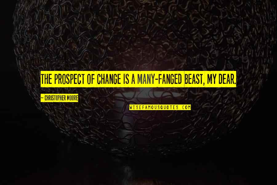 Prospect Quotes By Christopher Moore: The prospect of change is a many-fanged beast,