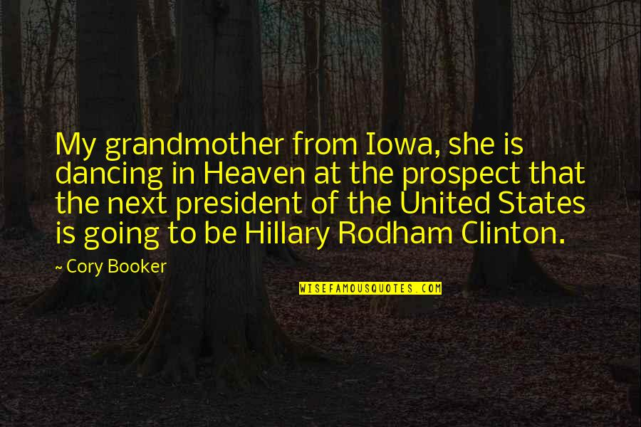 Prospect Quotes By Cory Booker: My grandmother from Iowa, she is dancing in