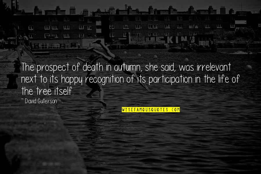 Prospect Quotes By David Guterson: The prospect of death in autumn, she said,