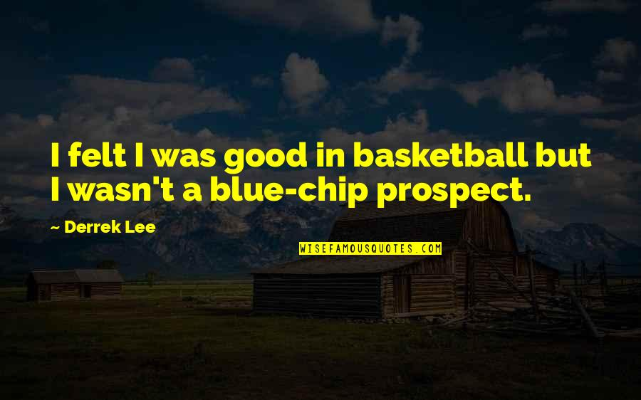 Prospect Quotes By Derrek Lee: I felt I was good in basketball but