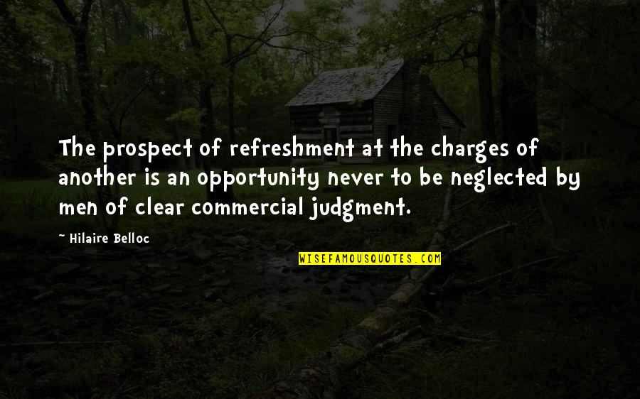 Prospect Quotes By Hilaire Belloc: The prospect of refreshment at the charges of