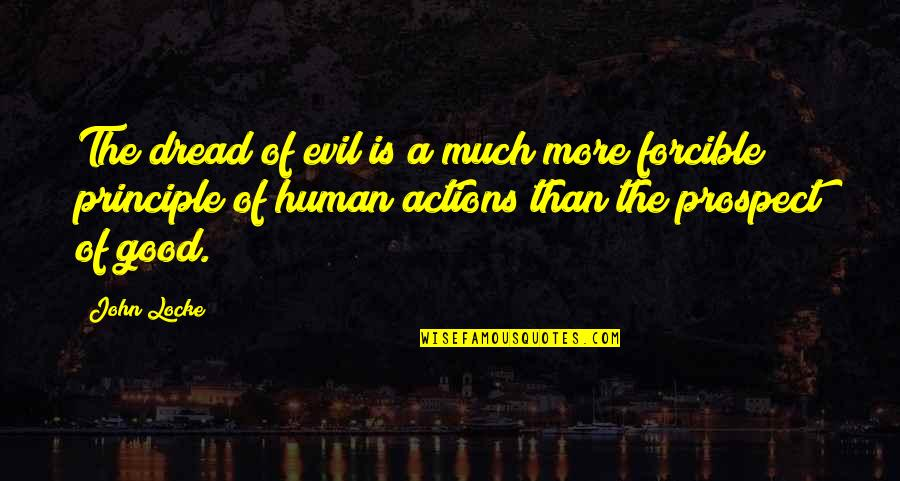 Prospect Quotes By John Locke: The dread of evil is a much more