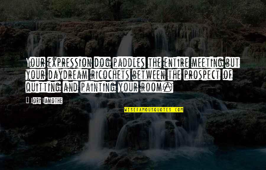 Prospect Quotes By Lori Lamothe: Your expression dog paddles the entire meeting but