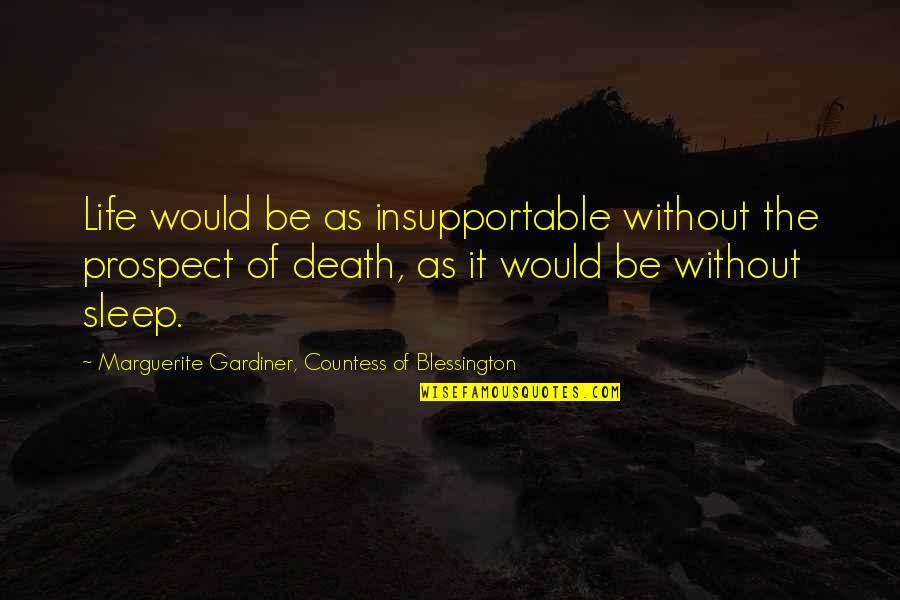 Prospect Quotes By Marguerite Gardiner, Countess Of Blessington: Life would be as insupportable without the prospect