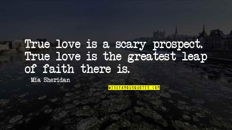 Prospect Quotes By Mia Sheridan: True love is a scary prospect. True love