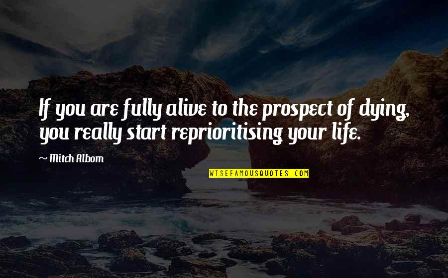 Prospect Quotes By Mitch Albom: If you are fully alive to the prospect