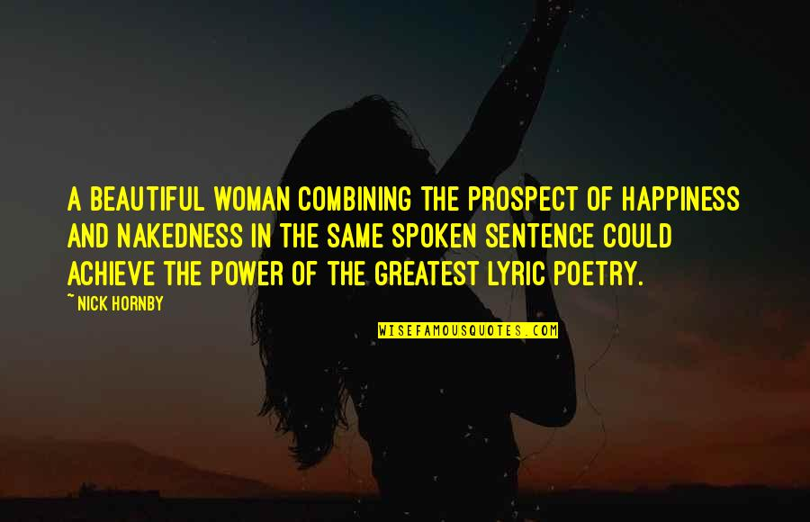 Prospect Quotes By Nick Hornby: A beautiful woman combining the prospect of happiness