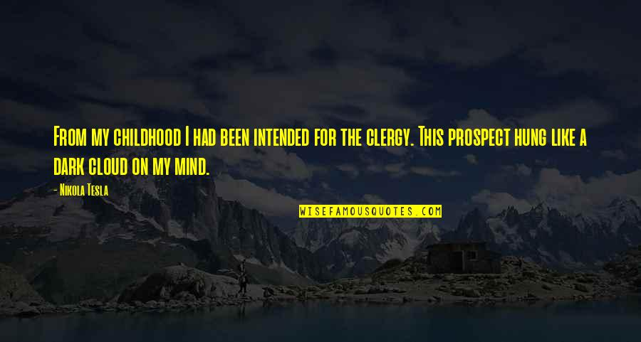 Prospect Quotes By Nikola Tesla: From my childhood I had been intended for